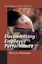 The Managers Pocket Guide to Documenting Employee Performance by Terry Fitzwater