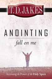 Anointing Fall on Me by T.D. Jakes