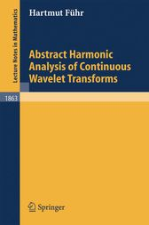 Abstract Harmonic Analysis of Continuous Wavelet Transforms by Hartmut Führ