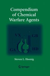 Compendium of Chemical Warfare Agents by Steven L. Hoenig