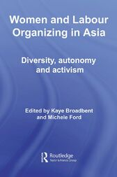Women and Labour Organizing in Asia by Kaye Broadbent
