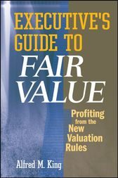Executive's Guide to Fair Value: Profiting from the New Valuation Rules