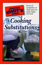 The Complete Idiot's Guide to Cooking Substitutions by Ellen Brown