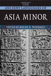 The Ancient Languages of Asia Minor by Roger D. Woodard