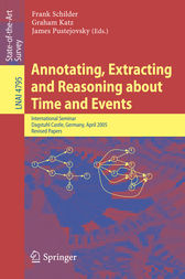 Annotating, Extracting and Reasoning about Time and Events by Frank Schilder