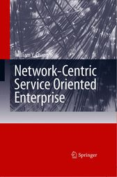 Network-Centric Service Oriented Enterprise by William Y. Chang