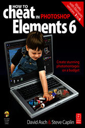 How to Cheat in Photoshop Elements 6 by David Asch