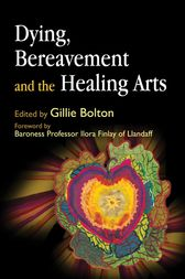 Dying, Bereavement and the Healing Arts by Hilary Elfick