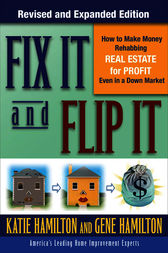 Fix It & Flip It: How to Make Money Rehabbing Real Estate for Profit Even in a Down Market by Gene Hamilton