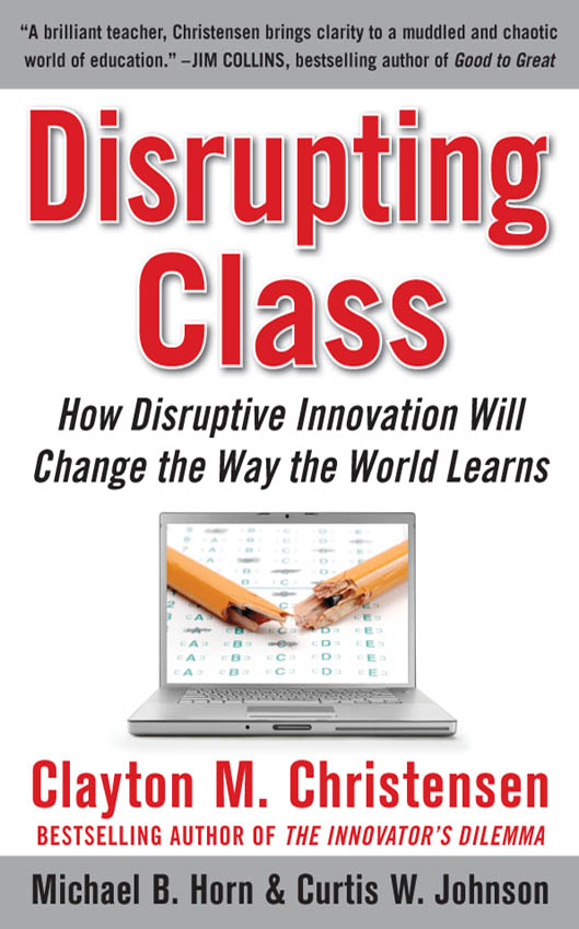 Download Ebook Disrupting Class: How Disruptive Innovation Will Change the Way the World Learns by Clayton M. Christensen Pdf