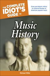 The Complete Idiot's Guide to Music History by Michael Miller