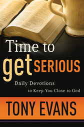 Time to Get Serious by Tony Evans