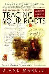 The Beginners' Guide to Tracing Your Roots by Diane Marelli