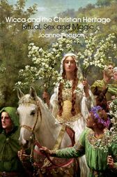 Wicca and the Christian Heritage by Joanne Pearson