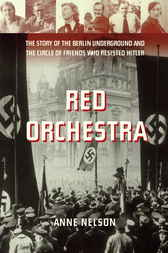 Red Orchestra: The Story of the Berlin Underground and the Circle of Friends Who Resisted Hitle r