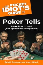 The Pocket Idiot's Guide to Poker Tells by Andy Bloch