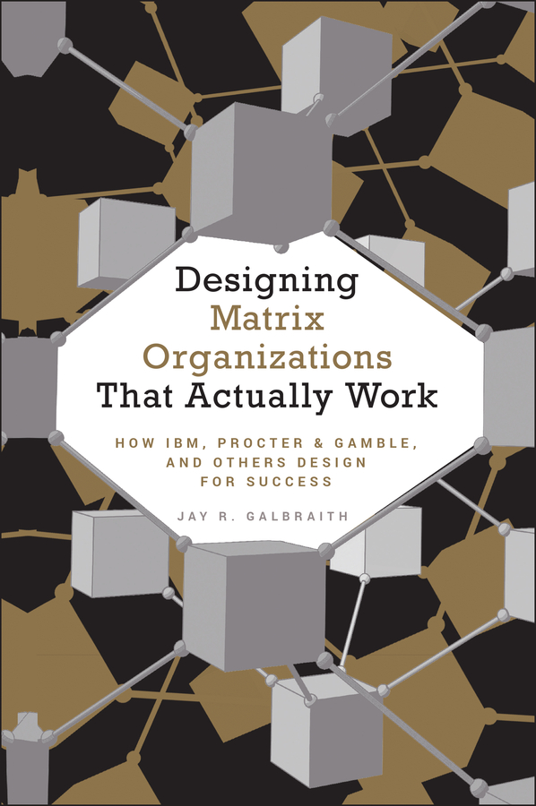 Download Ebook Designing Matrix Organizations that Actually Work by Jay R. Galbraith Pdf