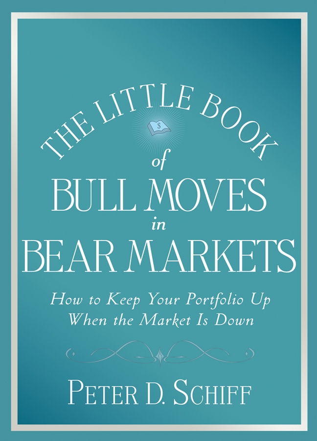 Download Ebook The Little Book of Bull Moves in Bear Markets by Peter D. Schiff Pdf