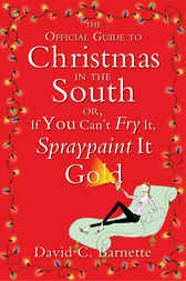 The Official Guide to Christmas in the South by David C. Barnette