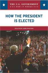 How the President Is Elected by Heather Lehr Wagner