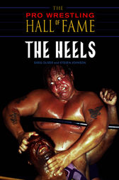 The Pro Wrestling Hall of Fame: The Heels by Greg Oliver