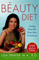 The Beauty Diet: Looking Great has Never Been So Delicious by Lisa Drayer