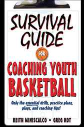 Survival Guide for Coaching Youth Basketball by Keith Miniscalco