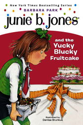 Junie B. Jones #5: Junie B. Jones and the Yucky Blucky Fruitcake by Barbara Park
