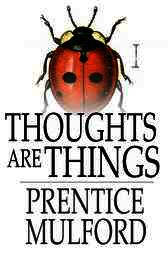 Thoughts are Things by Prentice Mulford