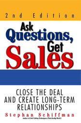 Ask Questions, Get Sales by Stephan Schiffman