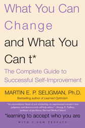 What You Can Change . . . and What You Can't* by Martin E.P. Seligman
