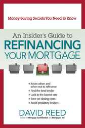 An Insider's Guide to Refinancing Your Mortgage by David Reed