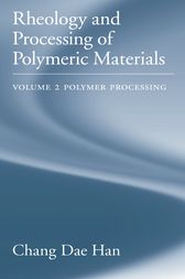 Rheology and Processing of Polymeric Materials by Chang Dae Han