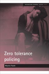 Zero Tolerance Policing by Maurice Punch