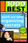 1000 Best Quick and Easy Organizing Secrets: Surefire Solutions to Help You Get - and Stay - Organized