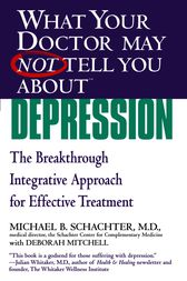 What Your Doctor May Not Tell You About(TM) Depression by Michael B. Schachter