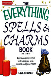 The Everything Spells and Charms Book by Skye Alexander