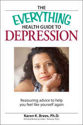 The Everything Health Guide to Depression by Karen Brees