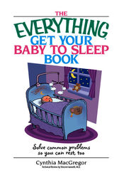 The Everything Get Your Baby To Sleep Book by Cynthia MacGregor