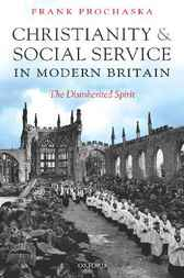 Christianity and Social Service in Modern Britain by Frank Prochaska