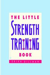 The Little Strength Training Book by Erika Dillman
