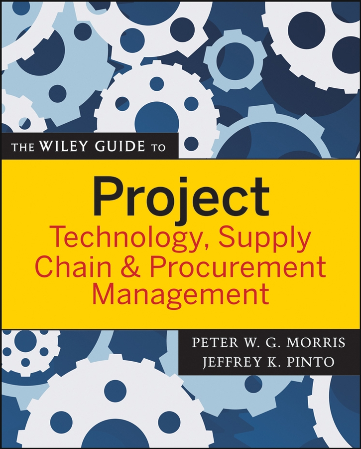 Download Ebook The Wiley Guide to Project Technology, Supply Chain, and Procurement Management. by Peter Morris Pdf