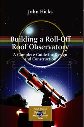 Building a Roll-Off Roof Observatory by John Stephen Hicks