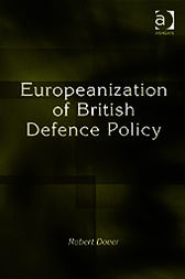 Europeanization of British Defence Policy by Robert Dover