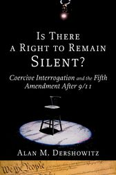 Is There a Right to Remain Silent? by Alan M. Dershowitz