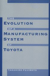The Evolution of a Manufacturing System at Toyota by Takahiro Fujimoto