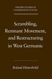 Scrambling, Remnant Movement, and Restructuring in West Germanic by Roland Hinterholzl