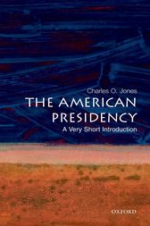 The American Presidency: A Very Short Introduction by Charles O. Jones