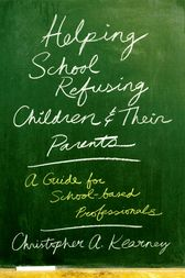 Helping School Refusing Children and Their Parents by Christopher Kearney
