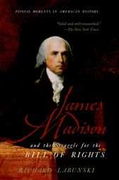 James Madison and the Struggle for the Bill of Rights by Richard Labunski